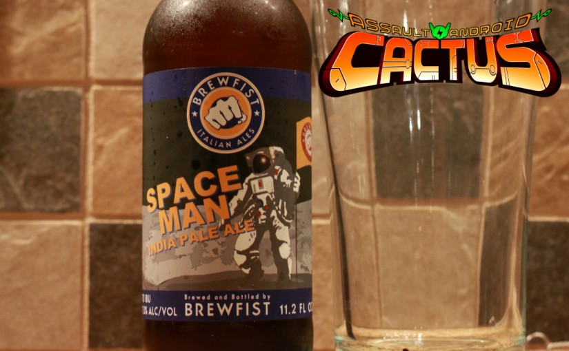 Assault Android Cactus and Brewfist Space Man India Pale Ale